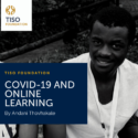 COVID-19 AND ONLINE LEARNING (a students perspective) by Andani Thovhakale